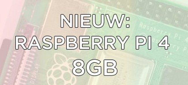 NIEUW: Raspberry Pi 4 model B 8GB - 2020 Model